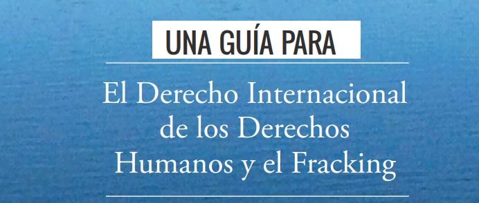 Guía sobre fracking y el derecho internacional de los derechoshumanos